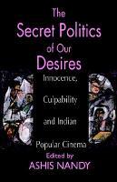 The Secret Politics of Our Desires PDF