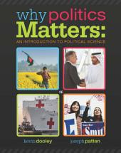 Why Politics Matters: An Introduction to Political Science: Edition 2