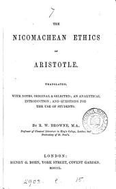 The nicomachean Ethics of Aristotle, tr. with notes by R.W. Browne