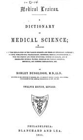 Medical lexicon: a dictionary of medical science: containing a concise explanation of the various subjects and terms of physiology, pathology, hygiene, therapeutics, pharmacology, obstetrics, medical jurisprudence, &c., with the French and other synonyms: notices of climate and of celebrated mineral waters: formulæ for various officinal, empirical and dietetic preparations, etc