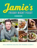 Jamie   s Friday Night Feast Cookbook PDF