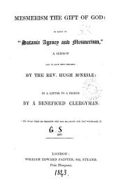 Mesmerism the gift of God: in reply to 'Satanic agency and mesmerism', a sermon said to have been preached by the rev. H. M'Neile: in a letter to a friend [signed G.S.].