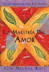La Maestría del Amor: Una guía práctica para el arte de las relaciones