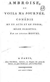 Ambroise ou voila ma journée : comédie en un acte et en prose, mêlée d'ariettes par le citoyen Monvel