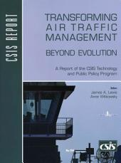 Transforming Air Traffic Management Beyond Evolution: A Report of the CSIS Technology and Public Policy Program