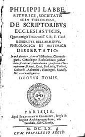 Philippi Labbe Biturici, ... De scriptoribus ecclesiasticis, quos attigit eminentiss. s.r.e. card. Robertus Bellarminus, philologica et historica dissertatio ... Duobus tomis: 1, Volume 1