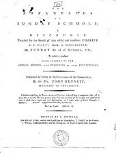 The Advantages of Sunday Schools: A Discourse. Preached for the Benefit of that Useful and Excellent Charity, at St. Mary's Church, in Manchester, on Sunday the 2d of October, 1785; to which is Prefixed, Some Account of the Origin, Design, and Progress of this Institution. ... by the Rev. John Bennett, ...