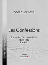 Les Confessions: Souvenirs d'un demi-siècle 1830-1880 -, Volume6