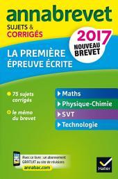 Annales Annabrevet 2017 La 1re épreuve écrite du nouveau brevet: sujets, corrigés & conseils de méthode