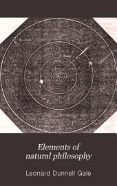 Elements of Natural Philosophy: Embracing the General Principles of Mechanics, Hydrostatics, Hydraulics, Pneumatics, Acopustics, Optics, Electricity, Galvanism, Magnetism, and Astonomy--