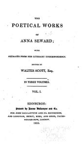 The Poetical Works of Anna Seward: With Extracts from Her Literary Correspondence, Volume 1