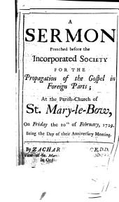A Sermon Preached Before the Incorporated Society for the Propagation of the Gospel in Foreign Parts: At the Parish-church of St. Mary-le-Bow, on Friday the 20th of February, 1729 : Being the Day of Their Anniversary Meeting
