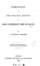 Companion to the railway edition of lord Campbell's Life of Bacon, by a railway reader [J.Spedding].