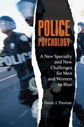 Police Psychology: A New Specialty and New Challenges for Men and Women in Blue: A New Specialty and New Challenges for Men and Women in Blue
