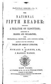 The National Fifth Reader: Containing a Treatise on Elocution, Exercises in Reading and Declamation, with Biographical Sketches, and Copious Notes. Adapted to the Use of Students in English and American Literature