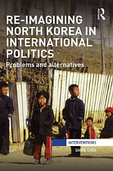 Re Imagining North Korea in International Politics PDF