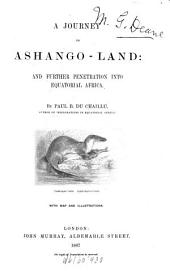 A Jurney to Ashango-Land and Further Penetration Into Equatorial Africa by Paul B. Du Chaillu