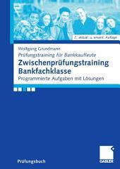 Zwischenprüfungstraining Bankfachklasse: Programmierte Aufgaben mit Lösungen, Ausgabe 6