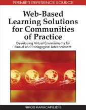 Web-Based Learning Solutions for Communities of Practice: Developing Virtual Environments for Social and Pedagogical Advancement: Developing Virtual Environments for Social and Pedagogical Advancement