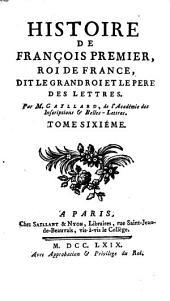 Histoire De François Premier, Roi De France, Dit Le Grand Roi Et Le Pere Des Lettres: 6