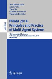 PRIMA 2014: Principles and Practice of Multi-Agent Systems: 17th International Conference, Gold Coast, QLD, Australia, December 1-5, 2014, Proceedings