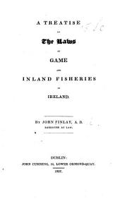 A treatise on the laws of Game and Inland Fisheries in Ireland