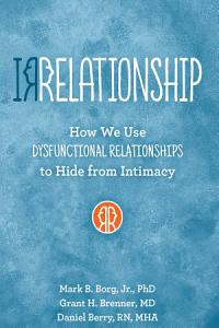 IRRELATIONSHIP  How we use Dysfunctional Relationships to Hide from Intimacy Book