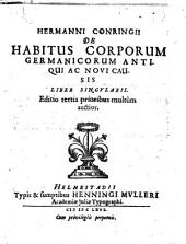 Hermanni Conringii De habitus corporum Germanicorum antiqui ac noui causis. Liber singularis