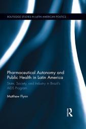 Pharmaceutical Autonomy and Public Health in Latin America: State, Society and Industry in Brazil's AIDS Program