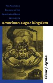 American Sugar Kingdom: The Plantation Economy of the Spanish Caribbean, 1898-1934