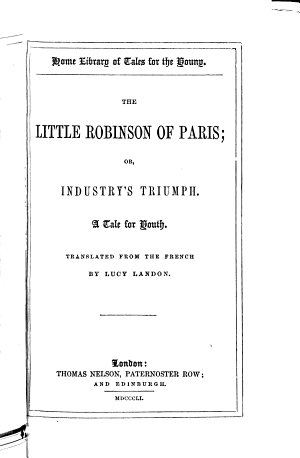 The Little Robinson of Paris  Or  Industry s Triumph