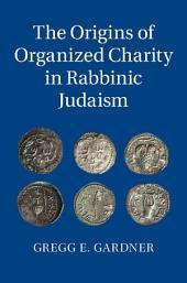 The Origins of Organized Charity in Rabbinic Judaism