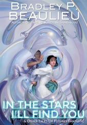 In the Stars I'll Find You: And Other Tales of Futures Fantastic