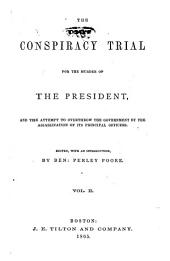 The Conspiracy Trial for the Murder of the President: And the Attempt to Overthrow the Government by the Assassination of Its Principal Officers, Volume 2