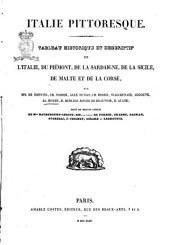 Italie pittoresque tableau historique et descriptif de l'Italie, du Piémont, de la Sardaigne, de la Sicilie, de Malte et de la Corse par mm. De Norvis ... [et al.]
