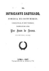El intrigante castigado: comedia de costumbres, original y en verso, escrita en dos actos
