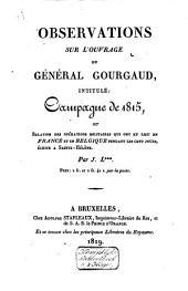 Observations sur l'ouvrage du Général Gourgaud, intitulé: Campagne de 1815, ou Rélation des opérations militaires qui ont en lieu en France et en Belgique pendant les cent jours: écrite à Sainte Hélène
