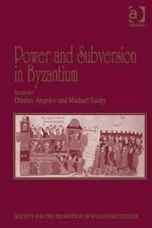 Power and Subversion in Byzantium: Papers from the 43rd Spring Symposium of Byzantine Studies, Birmingham, March 2010, Edition 17