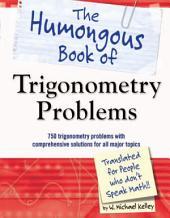 The Humongous Book of Trigonometry Problems: 750 Trigonometry Problems with Comprehensive Solutions for All Major Topics