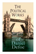 The Political Works of Daniel Defoe: Including The True-Born Englishman, An Essay Upon Projects, The Complete English Tradesman & The Biography of the