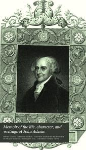 Memoir of the Life, Character, and Writings of John Adams: Read, March 16, 1827, in the Capitol, in the City of Washington, at the Request of the Columbian Institute, and Published by Their Order