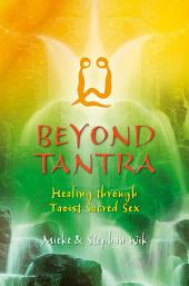 Beyond Tantra: Healing Through Taoist Sacred Sex