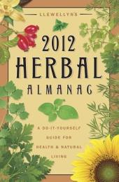 Llewellyn's 2012 Herbal Almanac: A Do-it-Yourself Guide for Health & Natural Living