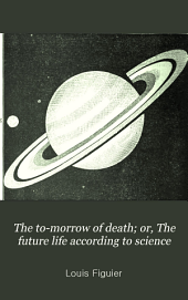 The To-morrow of Death; Or, The Future Life According to Science