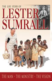 The Life Story of Lester Sumrall: The Man - The Ministry - The Vision