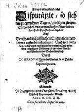 Zwey unterschiedliche Disputätzle, so sich zwischen zwey Catholischen, und zwey Lutherischen, beiderseits politischen Personen begeben ....