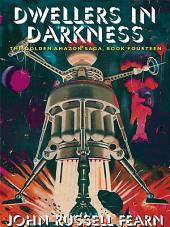 Dwellers in Darkness: The Golden Amazon Saga, Book Fourteen