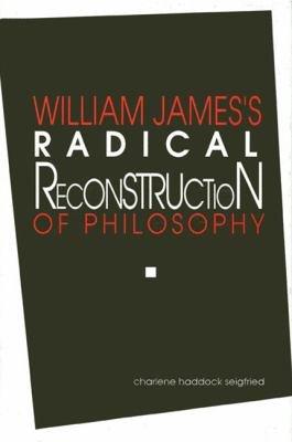 William James s Radical Reconstruction of Philosophy