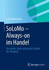 SoLoMo - Always-on im Handel: Die soziale, lokale und mobile Zukunft des Shopping