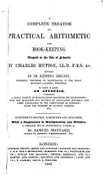 A complete treatise on practical arithmetic and book-keeping ... Revised by Dr. Olinthus Gregory ... To which is added an appendix ... Nineteenth edition, corrected and enlarged, with a supplement ... by Samuel Maynard